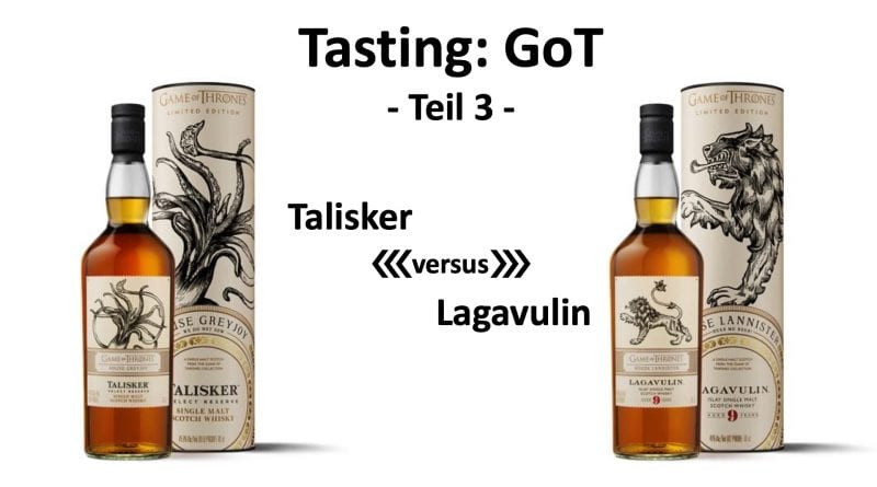 Tasting - GoT Teil3 Talisker versus Lagavulin